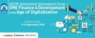 "ADFIMI International Development Forum on ""SME Finance and Development in the Age of Digitization"" to be held at the Marmara Taksim Hotel, Istanbul, Turkey on 11-12 September 2018"